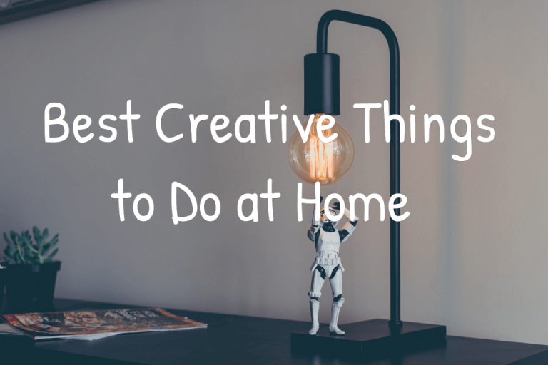 Creative Things to Do at Home