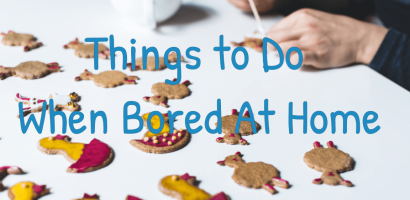 Things to Do When Bored At Home