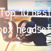 Top 10 best xbox headsets