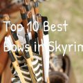 Top 10 Best Bows in Skyrim